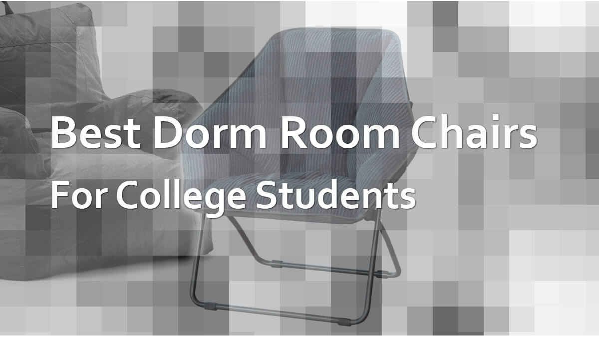 Best Dorm Room Chairs For College Students