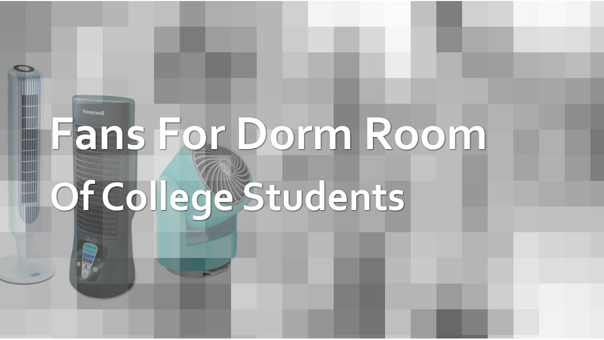 Best Fans For Dorm Room of College Student