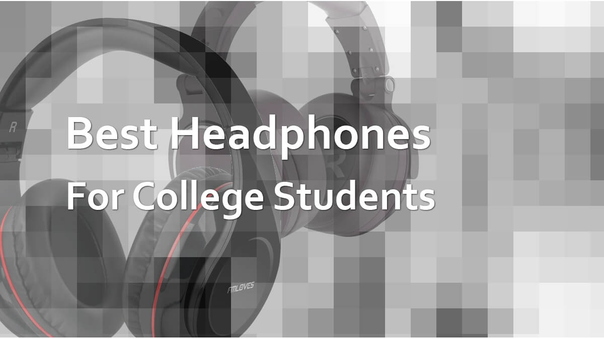 Best Headphones for College Students For Noise Cancelling in a Dorm