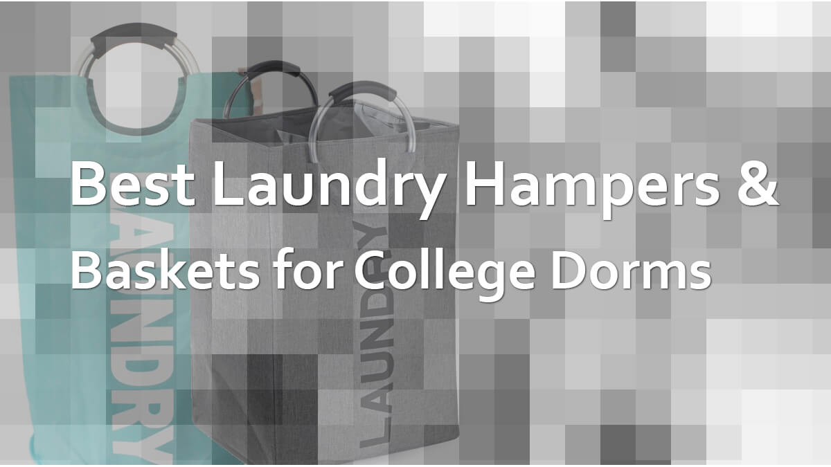 Best Laundry Hampers and Baskets For College Student Dorm