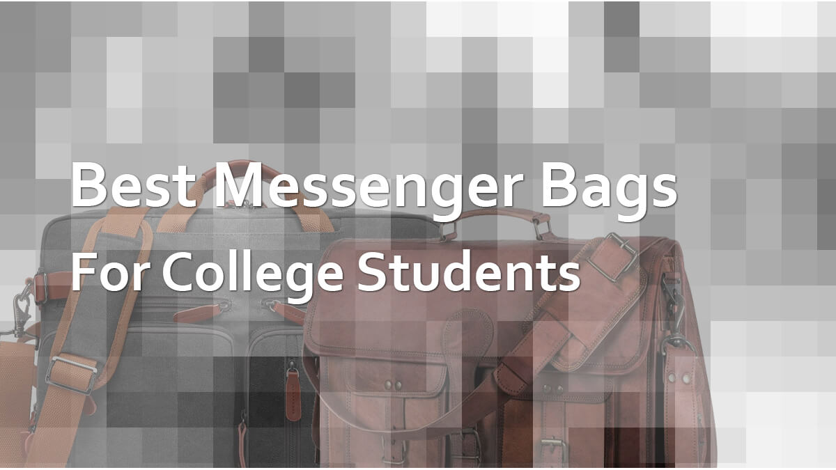 Best Messenger Bags For College Students