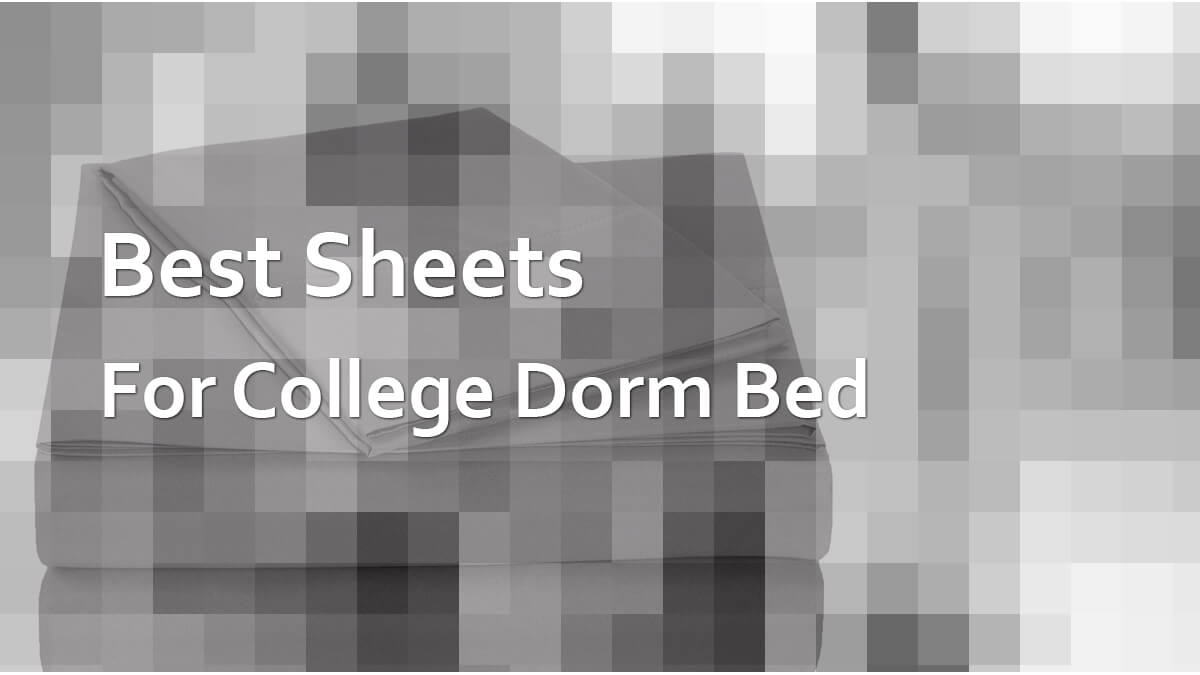 Best Sheets for College Dorm Bed