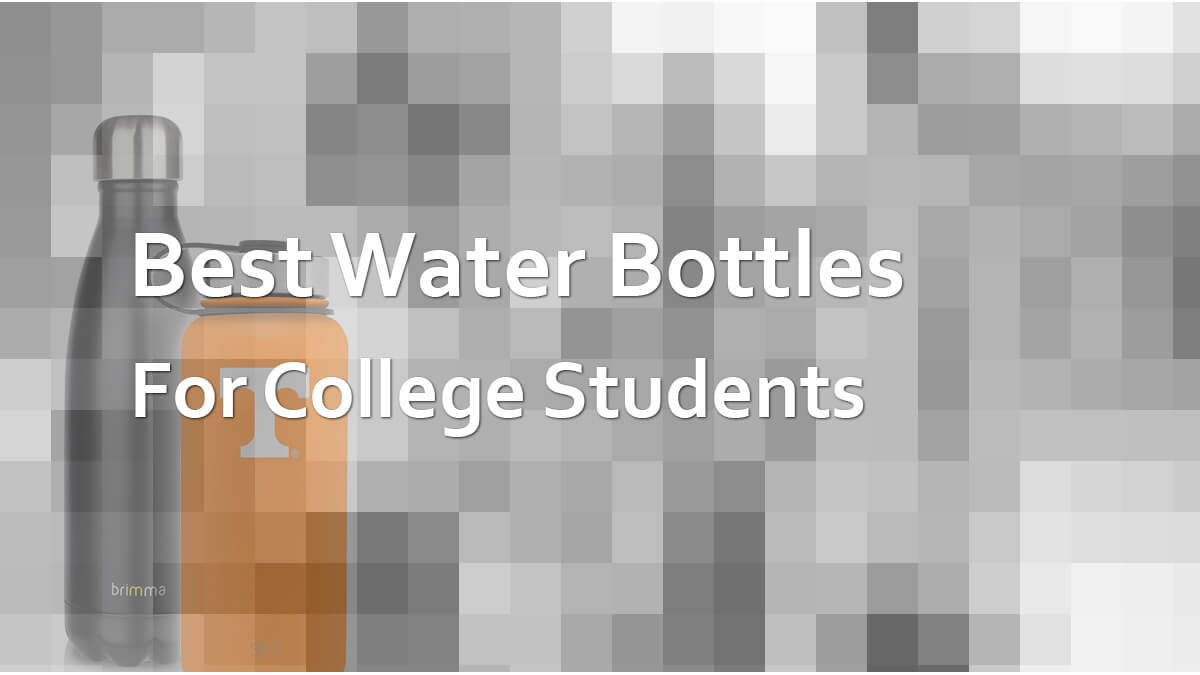Best Water Bottles For College Students